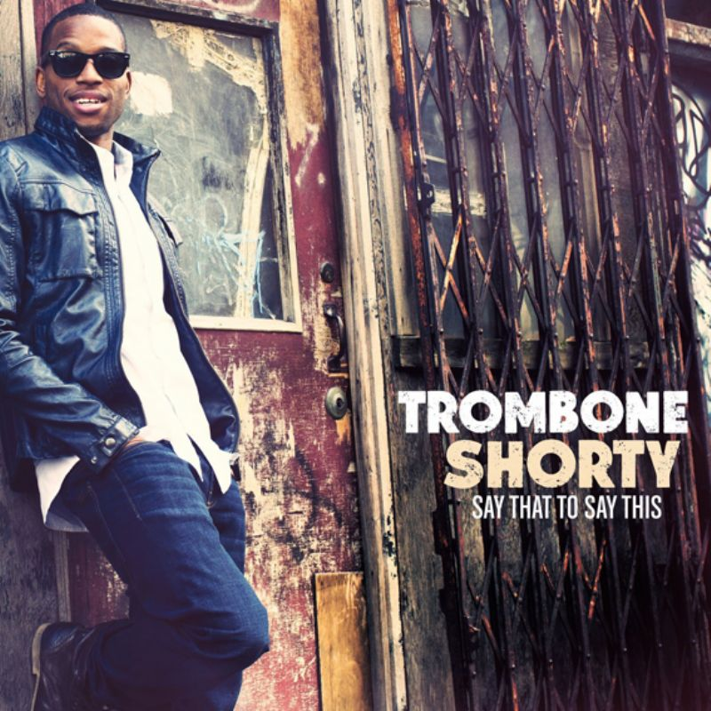 Trombone_Shorty__Say_That_to_Say_This