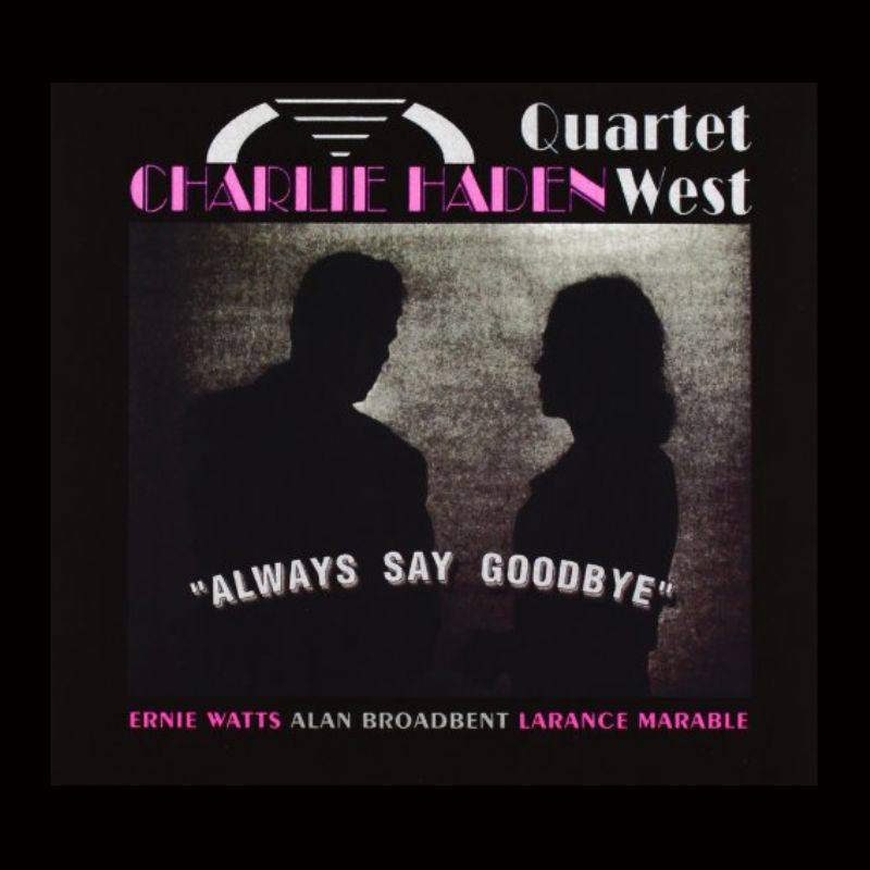 Charlie_Haden_Quartet_West__Always_Say_Goodbye