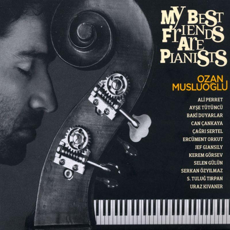 Ozan_Musluoglu__My_Best_Friends_Are_Pianists
