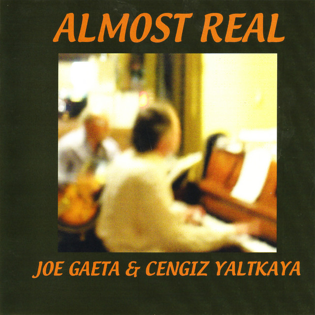 Cengiz Yaltkaya, Joe Gaeta Almost Real