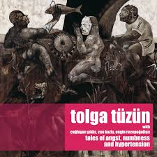 Tolga Tüzün Tales of Angst, Numbness and Hypertension